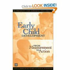 Early Childhood Development from Measurement to Action: A Priority for Growth and Equity by Mary Eming Young. $35.00. Publication: August 22, 2007. Publisher: World Bank Publications; 1 edition (August 22, 2007)