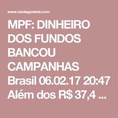 MPF: DINHEIRO DOS FUNDOS BANCOU CAMPANHAS  Brasil 06.02.17 20:47 Além dos R$ 37,4 milhões pagos a empresas de Lúcio Funaro, o MPF identificou doações eleitorais da Eldorado Celulose para o senador Fernando Bezerra Coelho (R$ 1 milhão) e o PTB da Bahia (R$ 3 milhões).  Enquanto a auditoria tentou dar ares de legitimidade às doações, o procurador Anselmo Henrique interpretou o caso como flagrante uso de dinheiro público (dos fundos de pensão Funcef e Petros) para financiar campanhas políticas…