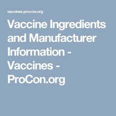 Vaccine Ingredients and Manufacturer Information - Vaccines - ProCon.org