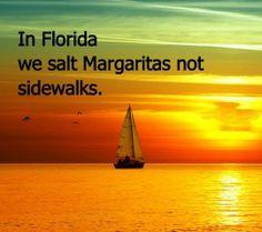 In Florida we salt Margaritas .