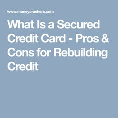 If youre trying to improve damaged credit but getting nowhere you what is a secured credit card pros cons for rebuilding credit small business colourmoves