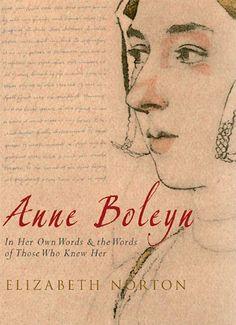 Anne Boleyn: In Her Own Words by Elizabeth Norton. $34.95. 320 pages. Publication: July 2011. Author: Elizabeth Norton. Publisher: Amberley; 1 edition (July 2011)