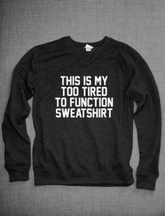 This Is My Too Tired To Function Girls Crew Neck Sweatshirt  This sweatshirt is made of premium quality cotton/polyester blend for a great