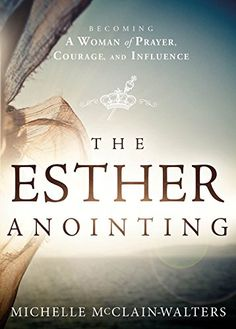 The Esther Anointing: Becoming a Woman of Prayer, Courage, and Influence, http://smile.amazon.com/gp/product/B00KK6B9YA/ref=cm_sw_r_pi_eb_qUUtybVQFH53P