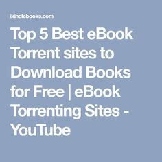 Top 5 Best eBook Torrent sites to Download Books for Free | eBook Torrenting Sites - YouTube