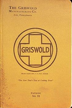 145 pages. From the collection of Larry and Marg O'Neil. Need help identifying some Griswold? Cast Iron Cookware, Larry, Catalog, Collection, Brochures