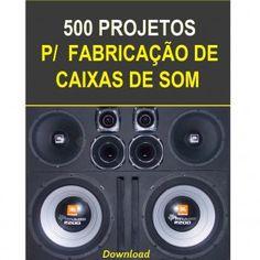 500 Projetos de Caixas de Som