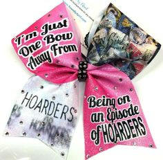 Bows by April - I'm Just One Bow Away From Being on an Episode of HOARDERS Glitter Cheer Bow, $15.00 (http://www.bowsbyapril.com/im-just-one-bow-away-from-being-on-an-episode-of-hoarders-pink-glitter-cheer-bow/)
