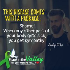 This disease comes with a package: shame. When any other part of your body gets sick, you get sympathy Peace In The Valley, Mental Health, Sick, Public, Wellness