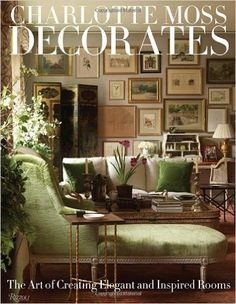 Charlotte Moss Decorates: The Art of Creating Elegant and Inspired Rooms: Charlotte Moss: 9780847833696: Amazon.com: Books