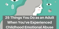 25 Things You Do as an Adult When You've Experienced Childhood Emotional Abuse