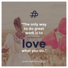 """""""The only way to do great work is to love what you do.""""  from We Love Social"""