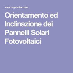 Orientamento ed Inclinazione dei Pannelli Solari Fotovoltaici