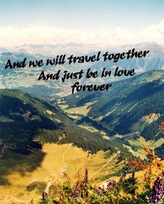 """And we will travel together and just be in love forever"""