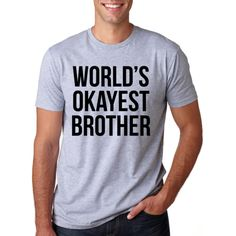 Oh my brother? He's ok. You know, brothers are just kind of there all the time, hanging out till you need them, like air. Nothing special if you ask me. All in all I've got the worlds okayest brother for sure.Gray tone of shirt may vary lighter or darker depending on style. Typically, youth and toddler tees will be a lighter gray than Adult.Features:* Great Colors* Soft, Stylish, Versatile* Quick Shipping through USPS* High Quality Shirts, Mix of Cotton and Poly/Cotton Blends based on…