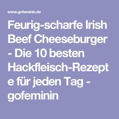 Feurig-scharfe Irish Beef Cheeseburger - Die 10 besten Hackfleisch-Rezepte für jeden Tag - gofeminin