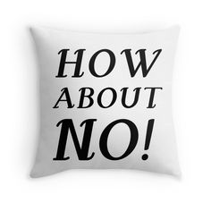 """HOW ABOUT NO!"" Throw Pillows by Divertions 