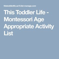 This Toddler Life - Montessori Age Appropriate Activity List