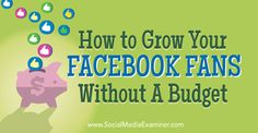How to Grow Your Facebook Fans Without a Budget.