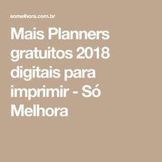 Mais Planners gratuitos 2018 digitais para imprimir - Só Melhora