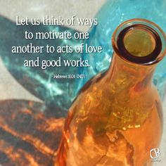 Let us think of ways to motivate one another to acts of love and good works. - Heb 10:24 #NLT #Bible verse | CrossRiverMedia.com