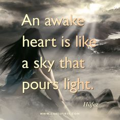 """Read more at www.corespirit.com  """"An awake heart is like a sky that pours light"""" — Hāfez"""