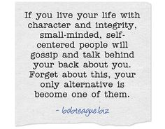 If you live your life with character and integrity,...