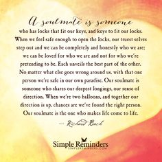 A soulmate is someone who has locks that fit our keys, and keys to fit our…