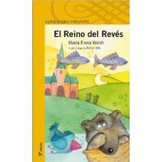 El reino del revés. Autor/Ilustrador: MARÍA ELENA WALSH/NORA HILB. Editorial ALFAGUARA. SERIE AMARILLA. Madrid, 2006.