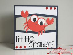 A Stroke of Jeanne-ius  Papercrafting: Are you feeling a little crabby?  #astrokeofjeanneius, #jeannebobish, #sanqunettidesigns
