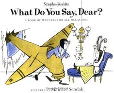 What Do You Say, Dear? by Sesyle Joslin http://www.amazon.com/dp/0064431126/ref=cm_sw_r_pi_dp_axrhub0SD59PP