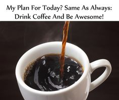 My plan for today?  Same as always: Drink coffee and be awesome!  pinned by www.computerfixx.biz
