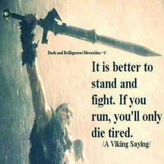 Discover and share Viking Warrior Quotes. Explore our collection of motivational and famous quotes by authors you know and love. Great Quotes, Quotes To Live By, Me Quotes, Motivational Quotes, Inspirational Quotes, Viking Life, Viking Warrior, Viking Quotes, Viking Sayings