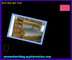Build Bunk Beds Plans 145856 - Woodworking Plans and Projects!