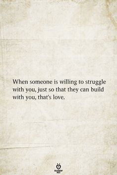 When Someone Is Willing To Struggle With You, Just So That They Can Build With You, That's Love