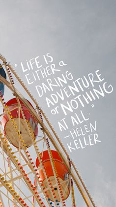 """Life is either a daring adventure or nothing at all."" ~ Helen Keller   