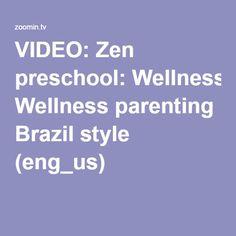 VIDEO: Zen preschool: Wellness parenting Brazil style