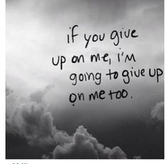 Never give up hope on anyone we need all your support