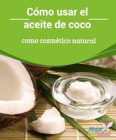 Cómo usar el aceite de coco como cosmético natural  Hay un sinfín de cosméticos naturales de los que podemos disfrutar y en muchas ocasiones ni siquiera somos conscientes de ello.