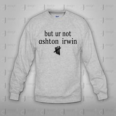 but ur not ashton irwin 5 seconds of summer by designandclothing, $37.95