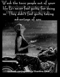 Toxic People certainly do not feel bad about taking advantage of you...