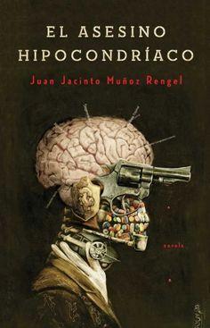 EL ASESINO HIPOCONDRIACO - Juan Jacinto Muñoz Rengel. Ilustración de portada por Santiago Caruso