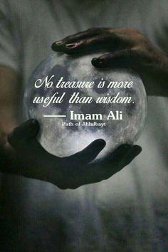 No treasure is more useful than wisdom - Imam Ali [A. Hazrat Ali Sayings, Imam Ali Quotes, Quran Quotes, Wisdom Quotes, Life Quotes, Deep Quotes, Islamic Love Quotes, Muslim Quotes, Islamic Inspirational Quotes