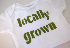 Locally Grown Onesie Funny Baby Shirt. $20.00, via Etsy.