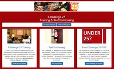 """Challenge 25 Training and Test Purchasing: http://www.answers.uk.com/challenge25/main.html Tel: 0871 246 2750 The """"Challenge 25"""" initiative encourages retailers and licensees to seek proof of age from anybody who appears to be under the age of 25.  Our Fixed-Price training days at your premises are inexpensive from as little as £13.75 / person for a 2-3 hour course with tutors"""