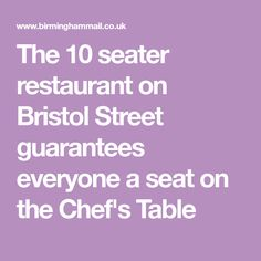 The 10 seater restaurant on Bristol Street guarantees everyone a seat on the Chef's Table Bristol Street, Chef's Table, What Is Like, Birmingham, Restaurant, Eat, Food, Restaurants, Meals