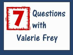7 Questions with Valerie Frey