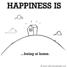 Happiness is being at home.