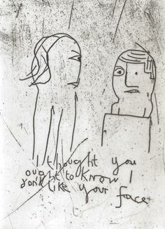 "I thought you ought to know I don't like your face . Etching . Edition of 20 . 6"" x 4"" . Alice Leach"