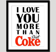 I Love You More Than Diet Coke Print   What's by CoCoStineDesigns, $15.00